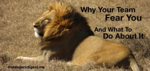 Why your team fear you and what to do about it, The Leader's Digest